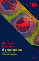 Il gene egoista. La parte immortale di ogni essere vivente - Dawkins Richard