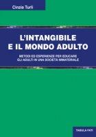 L' intangibile e il mondo adulto. Metodi ed esperienze per educare gli adulti in una società immateriale - Turli Cinzia