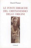 Le fonti ebraiche del cristianesimo delle origini - Flusser David