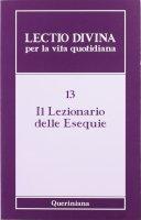 Lectio divina per la vita quotidiana [vol_13] /  Il Lezionario delle Esequie - Giorgio Zevini,  Pier Giordano Cabra