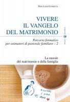 Vivere il Vangelo del matrimonio. Percorso formativo per animatori di pastorale familiare vol.2 - Pier Luigi Gusmitta