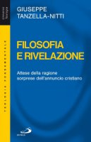 Filosofia e rivelazione. Attese della ragione, sorprese dell'annuncio cristiano - Giuseppe Tanzella - Nitti