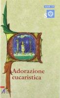 Adorazione eucaristica. Preghiere e celebrazioni della parola per tutto l'anno liturgico - Casa Fausto