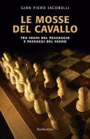 Le mosse del cavallo - Gian Piero Jacobelli