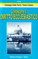 Conoscere il diritto ecclesiastico - Dalla Torre Giuseppe, Cavana Paolo