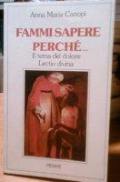 Fammi sapere perché... Il tema del dolore: lectio divina - Anna Maria Canopi