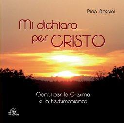 Copertina di 'Mi dichiaro per Cristo.Canti per la Cresima e la testimonianza'