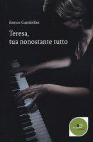 Teresa, tua nonostante tutto - Gandolfini Enrico