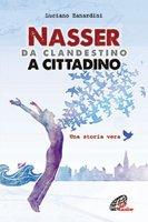 Nasser da clandestino a cittadino - Luciano Zanardini