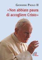 Non abbiate paura di accogliere Cristo - Giovanni Paolo II