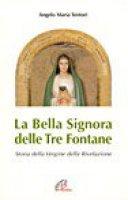 La bella signora delle tre fontane. Storia della Vergine della rivelazione - Tentori Angelo M.