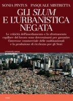 Gli Slum e l'urbanistica negata. Le criticità dell'insediamento e lo sfruttamento capillare del lavoro sono determinanti per garantire l'interesse commerciale delle multinazionali e la ricchezza degli Stati - Mistretta Pasquale