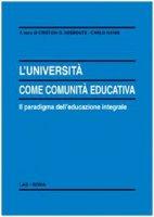 L'Università come comunità educativa. Il paradigma dell'educazione integrale - Desbouts Cristián G., Nanni Carlo