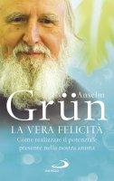 La vera felicità - Anselm Grün