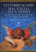 Dal cielo alla terra. Da Michelangelo a Caravaggio. Il tesoro d'Italia - Sgarbi Vittorio