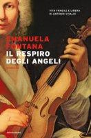 Il respiro degli angeli. Vita fragile e libera di Antonio Vivaldi - Fontana Emanuela