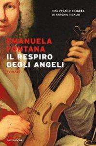 Copertina di 'Il respiro degli angeli. Vita fragile e libera di Antonio Vivaldi'