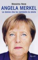Angela Merkel. La donna che ha cambiato la storia - Nava Massimo