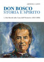 Don Bosco. Storia e Spirito. Vol. 1 - Arthur J. Lenti