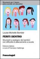 Feriti dentro. Strumenti a sostegno dei bambini con difficoltà di attaccamento a scuola - Bombèr Louise M.