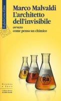 L' architetto dell'invisibile ovvero come pensa un chimico - Malvaldi Marco