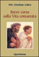 Breve corso di vita consacrata. Appunti di teologia e spiritualità - Cabra P. Giordano