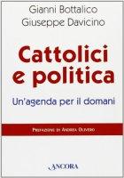 Cattolici e politica: un'agenda per il domani - Bottalico Gianni, Davicino Giuseppe