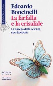 Copertina di 'La farfalla e la crisalide. La nascita della scienza sperimentale'