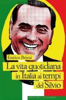 La vita quotidiana in Italia ai tempi del Silvio - Enrico Brizzi