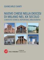 Nuove chiese nella diocesi di Milano nel XX secolo. Contesto storico, repertorio, bibliografia - Giancarlo Santi