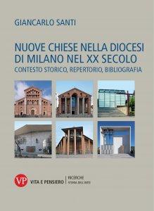 Copertina di 'Nuove chiese nella diocesi di Milano nel XX secolo. Contesto storico, repertorio, bibliografia'
