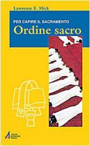 Copertina di 'Ordine sacro. Per capire il sacramento'