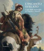 L' incanto svelato. L'arte della meraviglia da Tiepolo a Manzù. Catalogo della mostra (Bergamo, 1 dicembre 2018-24 febbraio 2019). Ediz. a colori