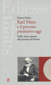 Copertina di 'Karl Marx e il processo produttivo. Dalla classe operaia alla persona nel lavoro'