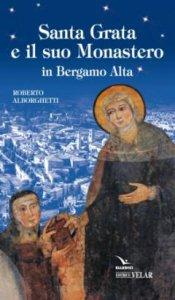 Copertina di 'Santa Grata e il suo monastero in Bergamo alta'