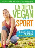 La dieta vegan per lo sport - Pelosi Ettore, Ferrante Eduardo