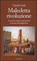 Maledetta rivoluzione. L'invettiva degli enciclopedisti scampati alla ghigliottina - Guidi Claudio