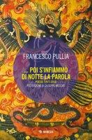 Poi s'infiammò di notte la parola - Pullia Francesco