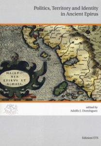 Copertina di 'Politics, territory and identity in ancient Epirus. Ediz. italiana e inglese'
