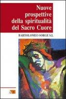 Nuove prospettive della spiritualità del Sacro Cuore - Sorge Bartolomeo