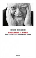 Spezzare il pane - Bianchi Enzo