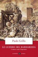 Le guerre del Barbarossa - Paolo Grillo