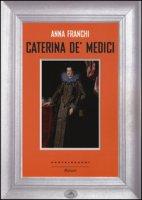Caterina de' Medici - Franchi Anna