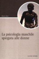 La psicologia maschile spiegata alle donne - Alberto Zatti