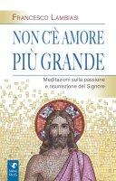 Non c'è amore più grande - Francesco Lambiasi