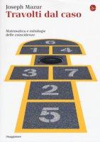 Travolti dal caso. Matematica e mitologie delle coincidenze - Mazur Joseph