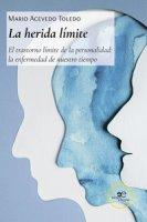 La herida límite. El trastorno límite de la personalidad: la enfermedad de nuestro tiempo - Acevedo Toledo Mario