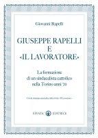 Giuseppe Rapelli e «Il Lavoratore» - Rapelli Giovanni