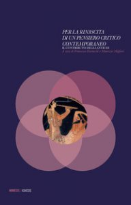 Copertina di 'Per la rinascita di un pensiero critico contemporaneo. Il contributo degli antichi'