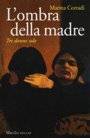L' ombra della madre. Tre donne sole - Corradi Marina